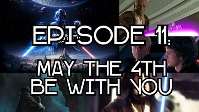 Episode 11: May the Fourth Be With You