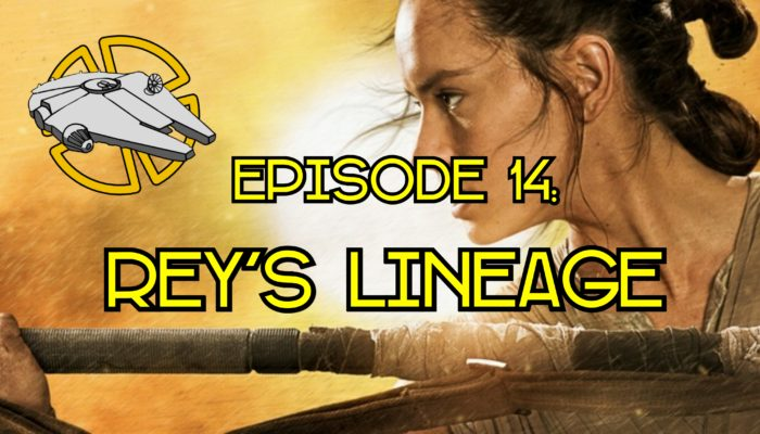 Episode 14: Diving Headfirst Into Rey's Lineage