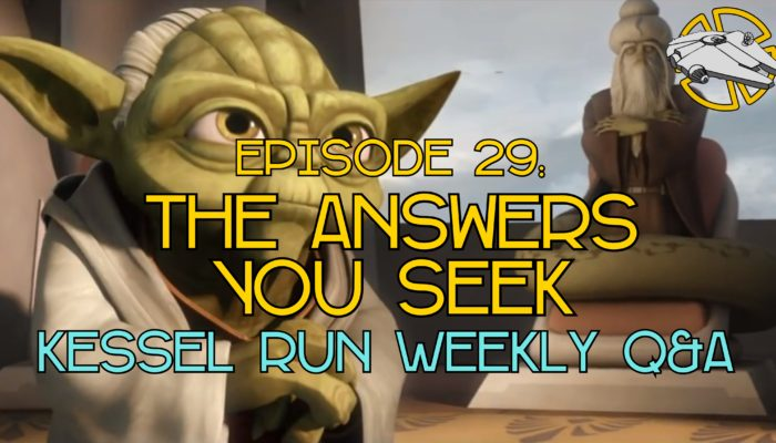Episode 29: The Answers You Seek – Kessel Run Weekly Q&A