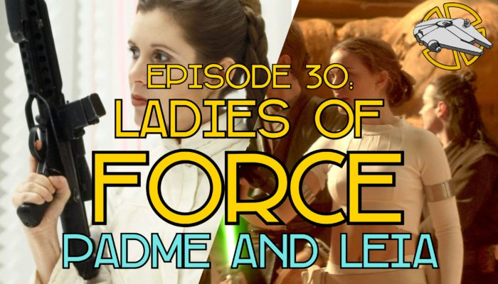 Episode 30: Ladies of Force – Padme and Leia