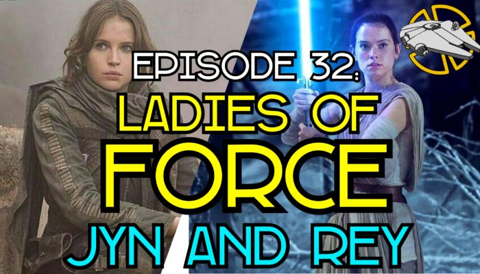 Episode 32: Ladies of Force – Jyn and Rey