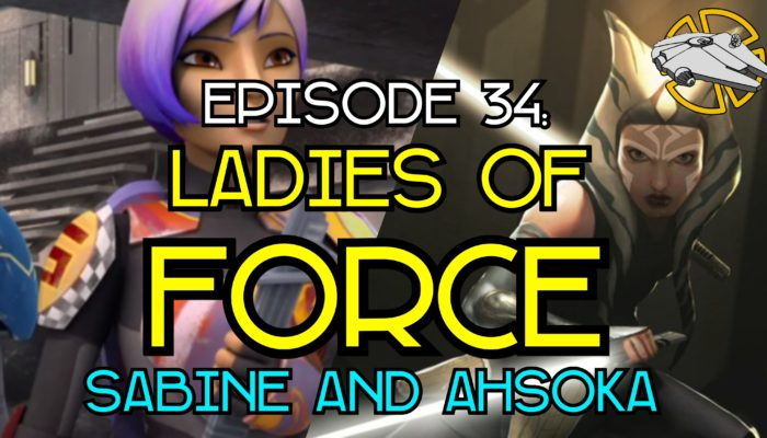 Episode 34: Ladies of Force – Sabine and Ahsoka