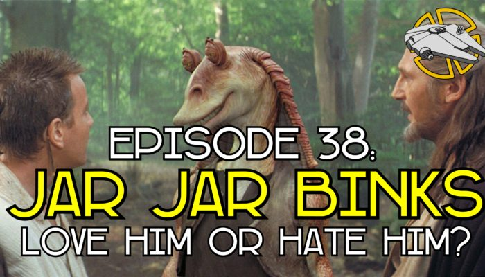 Episode 38: Jar Jar Binks – Love Him or Hate Him