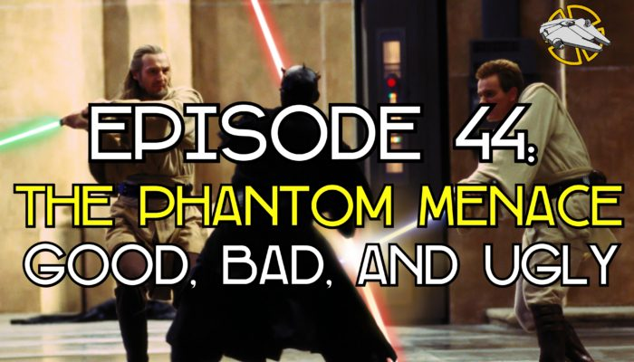 Episode 44: The Phantom Menace – Good, Bad, and Ugly