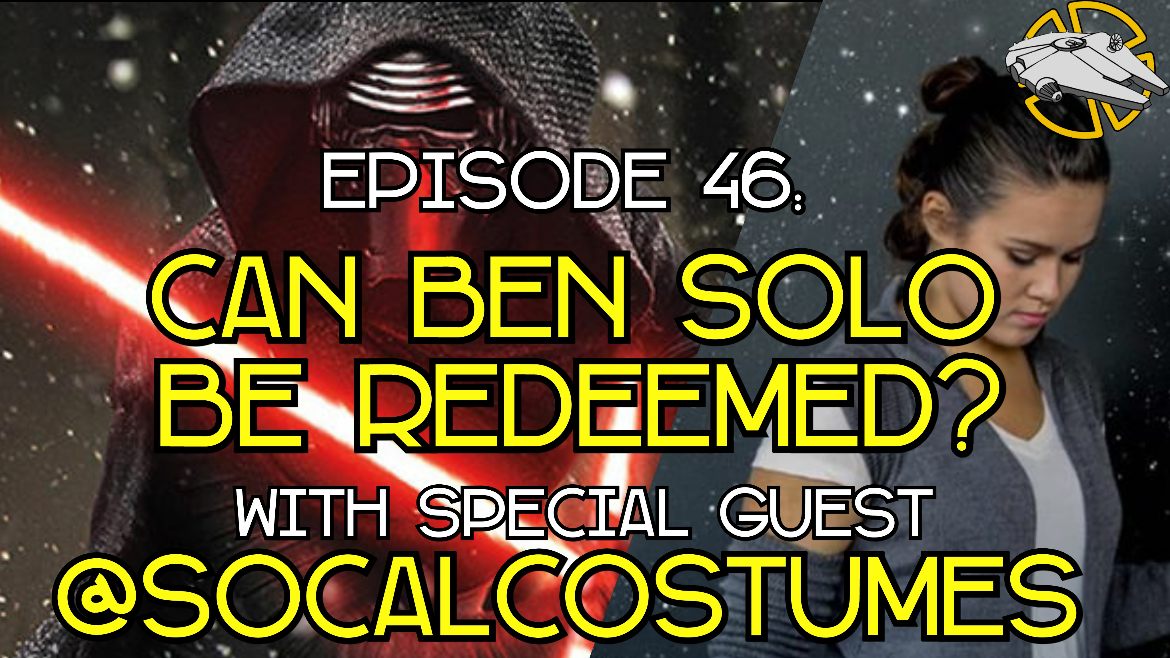 Episode 46: Can Ben Solo Be Redeemed? with Special Guest SoCalCostumes
