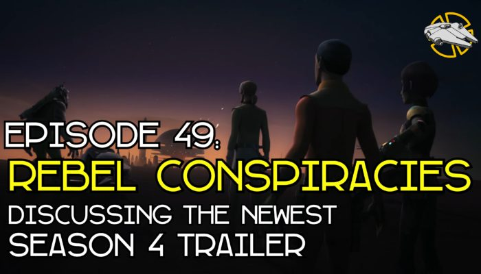 Episode 49: Rebel Conspiracies – Star Wars Rebels Season 4