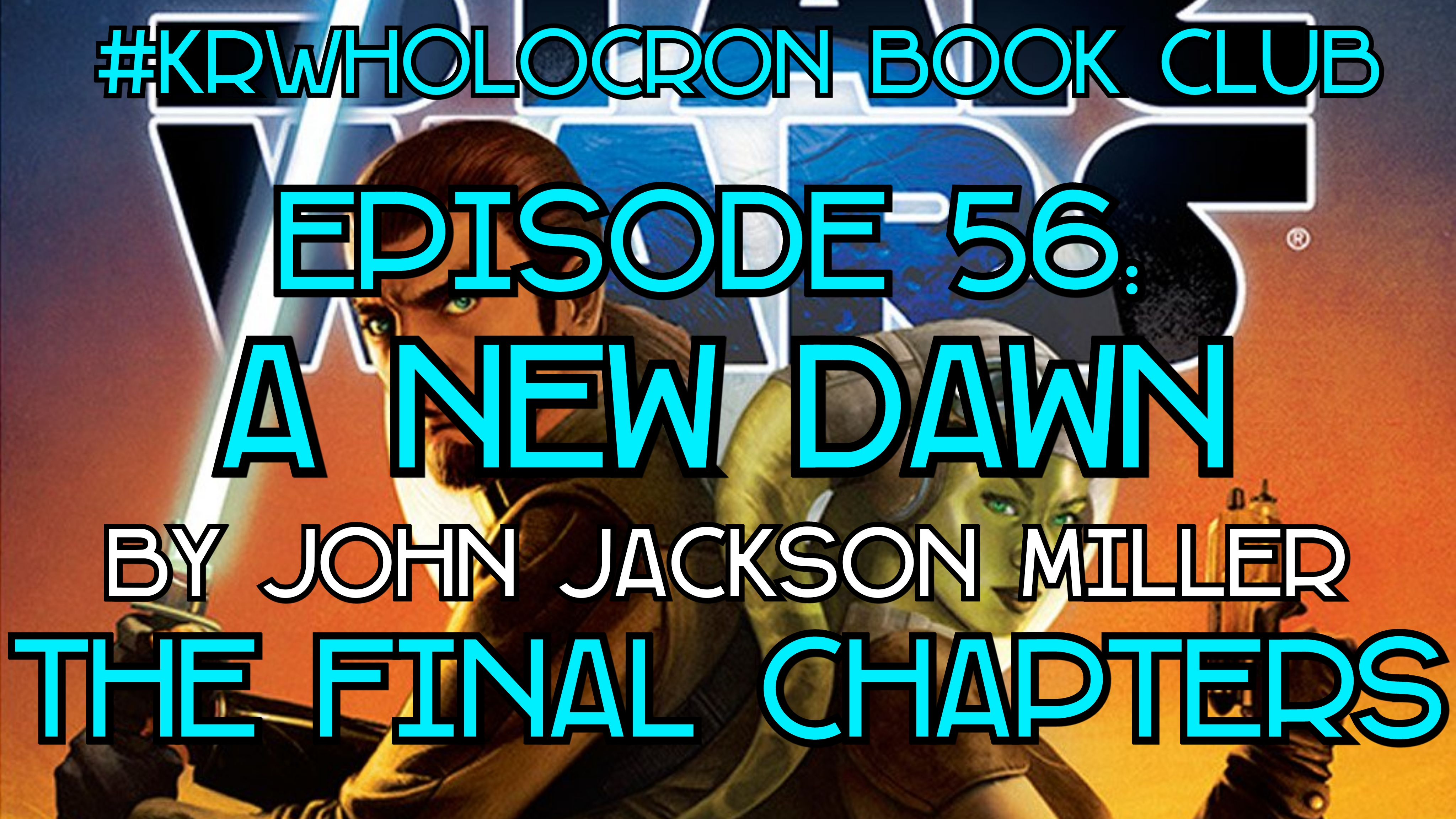 Episode 56: A New Dawn - The Final Chapters