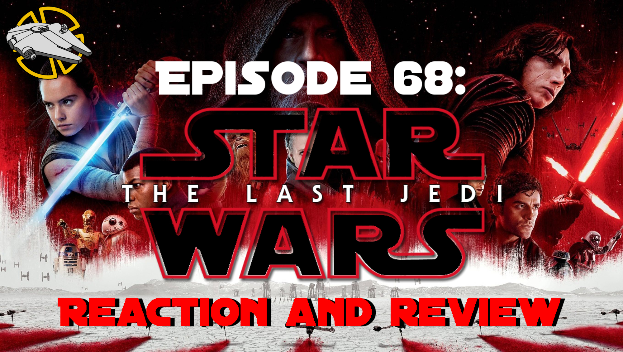 Episode 68: The Last Jedi Reaction and Review