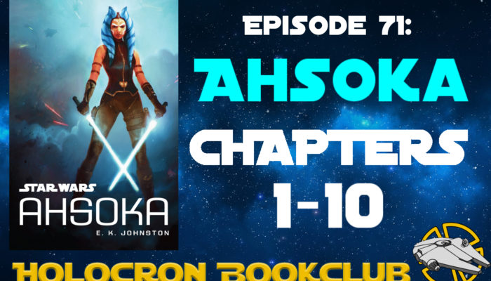 Episode 71: AHSOKA – Chapters 1-10