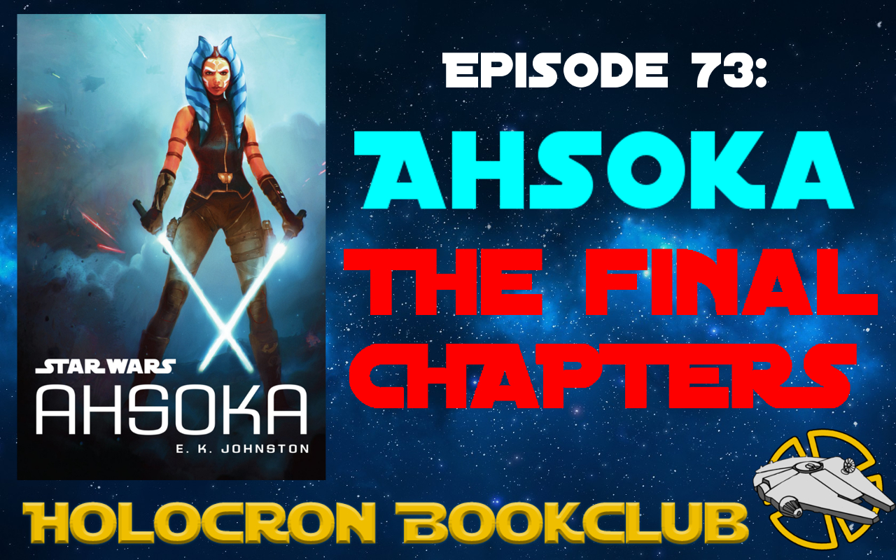 Episode 73: AHSOKA - The Final Chapters