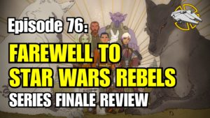 Episode 76: Farewell to Star Wars Rebels – Series Finale Review