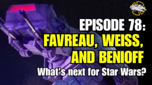 Episode 78: Favreau, Weiss, and Benioff – What's Next for Star Wars?