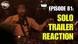 Episode 81: Solo Trailer Reaction