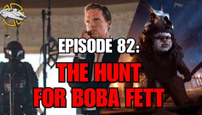 Episode 82: The Hunt for Boba Fett