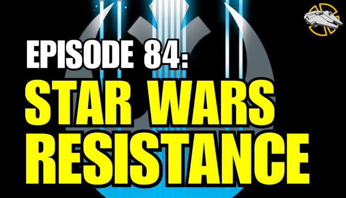 Episode 84: Star Wars Resistance