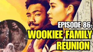 Episode 86: Wookiee Family Reunion