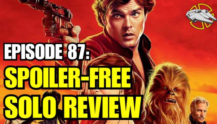 Episode 87: Spoiler-Free Solo Movie Review