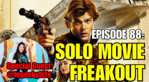 Episode 88: Solo Movie Freakout!
