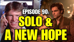 Episode 90: Solo and A New Hope