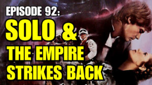 Episode 92: Solo and The Empire Strikes Back