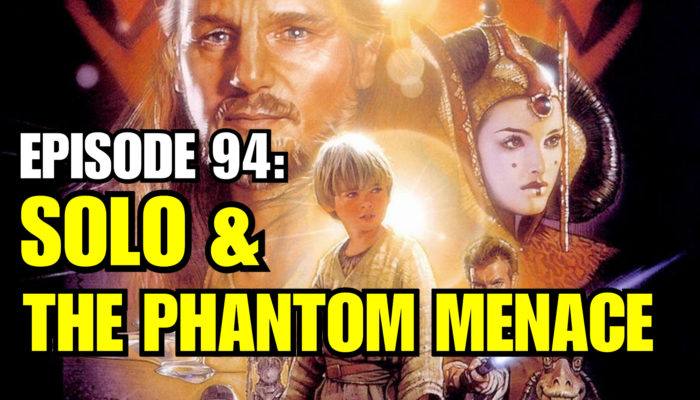 Episode 94: Solo and The Phantom Menace