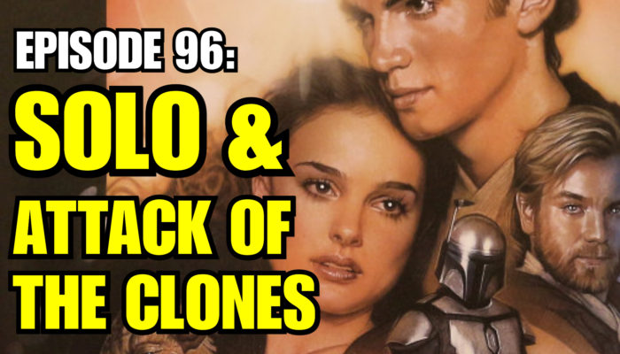 Episode 96: Solo and Attack of the Clones