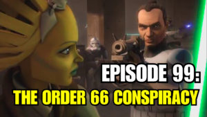 Episode 99: The Conspiracy of Order 66