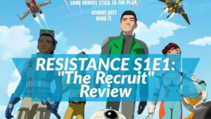 """The Recruit"" – Star Wars: Resistance Review"