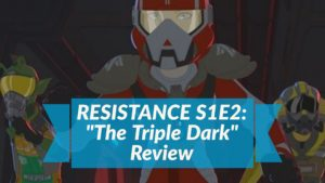"""The Triple Dark"" – Star Wars: Resistance Review"