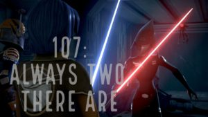 Episode 107: Always Two, There Are